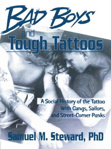 Bad-Boys-and-Tough-Tattoos-A-Social-History-of-the-Tattoo-With-Gangs-Sailors-and-Street-Corner-Punks-1950-1965-Haworth-Series-in-Gay-Lesbian-Studies-0