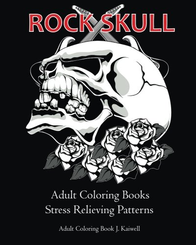 Rock Skull Adult Coloring Books : Stress Relieving Patterns: Day of ...