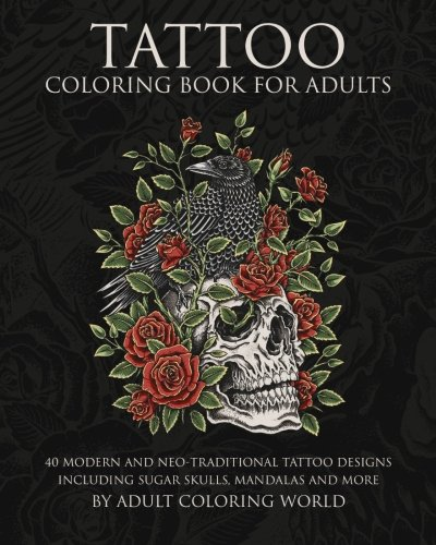 Tattoo Coloring Book For Adults 40 Modern And Neo Traditional Designs Including Sugar Skulls Mandalas More Books Volume 1